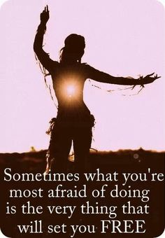 We have to walk through our fear to get to our freedom.