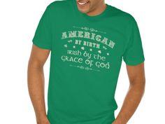 American by birth, Irish by the grace of God. Irish Design, Birth, God, American, Mens Tops, T Shirt, Dios, Supreme T Shirt, Tee Shirt
