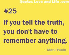 This is sooooo true. Since my memory died on me it's like I'm Jim Carey in liar liar- I have to be honest! How can I remember the lie? True Quotes, Great Quotes, Inspirational Quotes, Awesome Quotes, Sayings And Phrases, Wit And Wisdom, Different Quotes, Interesting Quotes, Funny Quotes About Life