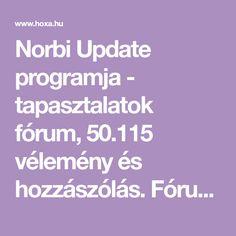 Norbi Update programja - tapasztalatok fórum, 50.115 vélemény és hozzászólás. Fórum, tapasztalatok, kérdések, válaszok. 9. oldal Naha