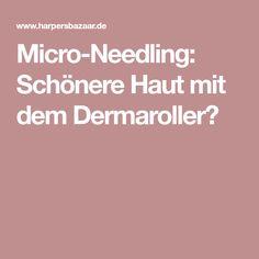 Micro-Needling: Schönere Haut mit dem Dermaroller?