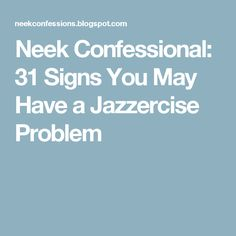 Neek Confessional: 31 Signs You May Have a Jazzercise Problem