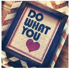 Do what you love (or what your heart tells you!) #motivation
