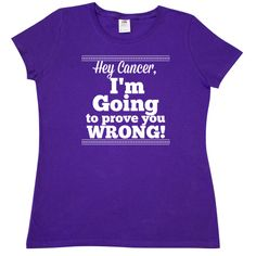 Hey Cancer, I'm Going to Prove You Wrong Women's T-Shirt featuring this defiant attitude to make a strong statement by awarenessribboncolors.com  #cancerawareness #cancershirts