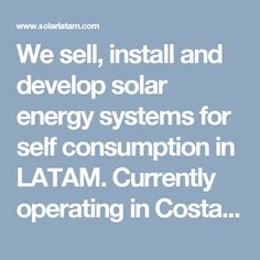 We sell, install and develop solar energy systems for self consumption in LATAM. Currently operating in Costa Rica, Panama and Colombia #visit http://www.solarlatam.com