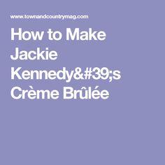 How to Make Jackie Kennedy's Crème Brûlée