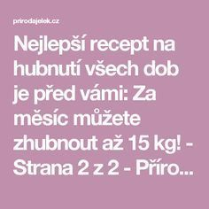 Nejlepší recept na hubnutí všech dob je před vámi: Za měsíc můžete zhubnout až 15 kg! - Strana 2 z 2 - Příroda je lék Dieta Detox, Detox Drinks, Organic Beauty, Fat Burning, Feel Good, Burns, Food And Drink, Health Fitness, Skin Care