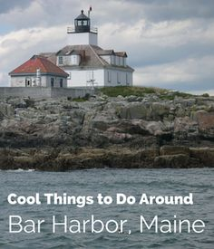 Cool Things to Do Around Bar Harbor Maine - FAMILYTRAVELSUSA