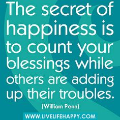"""The secret of happiness is to count your blessings while others are adding up their troubles."" -William Penn by deeplifequotes Amazing Quotes, Cute Quotes, Happy Quotes, Words Quotes, Great Quotes, Quotes To Live By, Happiness Quotes, Gorgeous Quotes, Blessed Quotes"
