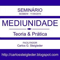 SEMINÁRIO SESBEM - 11/09/2010 MEDIUNIDADE Teoria & Prática FACILITADOR Carlos G. Steigleder http://carlossteigleder.blogspot.com   Módulo-1 MENTE E PE. http://slidehot.com/resources/seminario-mediunidade-teoria-e-pratica-pdf.51483/