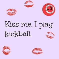 Kiss me, I play kickball. kickball.com