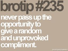 Give compliments freely ;-)
