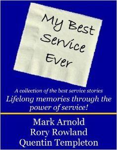 My Best Service Ever: Rory Rowland, Mark Arnold, Quentin Templeton, Tedi H. Rowland: 9780981857343: Amazon.com: Books