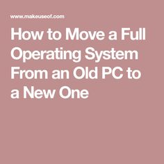 How to Move a Full Operating System From an Old PC to a New One