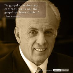 """A gospel that does not confront sin is not the gospel of Jesus Christ."" - John MacArthur"