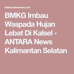 BMKG Imbau Waspada Hujan Lebat Di Kalsel - ANTARA News Kalimantan Selatan