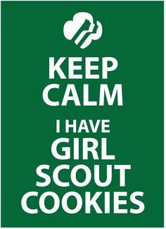 Free Girl Scout cookie printable - Keep Calm I Have Girl Scout Cookies.  #GirlScout