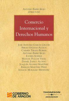 Comercio internacional y derechos humanos / Antonio Embid Irujo, director ; autores José Antonio García Cruces... [et al.]. - Cizur Menor (Navarra) : Thomson-Aranzadi, 2007
