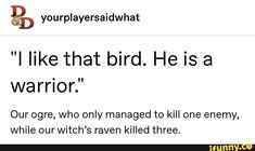 """He is a warrior."""" Our ogre, Who only managed to kill one enemy, While our witch's raven killed three. Tumblr Funny, Funny Memes, Jokes, Hilarious, Dnd Stories, Dnd Funny, Dungeons And Dragons Memes, Dragon Memes, Nerd"""