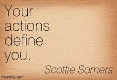 Your actions define you
