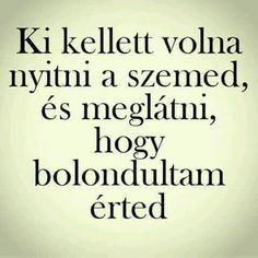 nem volt nyitva a szemem. Jokes Quotes, Sad Quotes, Motivational Quotes, Life Quotes, Inspirational Quotes, He Broke My Heart, Dont Break My Heart, My Heart Is Breaking, Sad Life