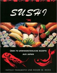 Sushi. Über 70 unwiderstehliche Rezepte aus Japan: Amazon.de: Katsuji Yamamoto und Roger W. Hicks: Bücher