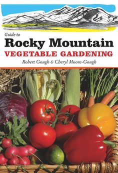 State by State Guide to Rocky Mountain Gardening - Organic Gardening - MOTHER EARTH NEWS