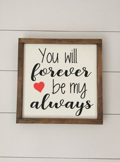 You will forever be my always - Valentines Day Sign Available as a mini 8x8 sign or a standard 12x12!