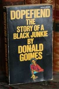 Donald Goines is a very good book about the affects of drugs and addicts in the community.