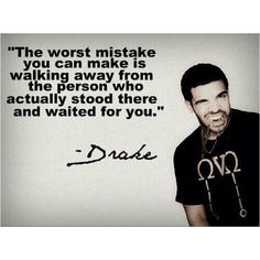 so young, but so wise....Drake.