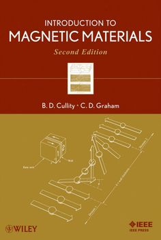 CULLITY, Bernard Dennis; GRAHAM, Chad D.. Introduction to magnetic materials. 2 ed. Hoboken: Wiley, 2009. xvii, 544 p. Inclui bibliografia e índice; il. quad. graf.; 26x18cm. ISBN 9780471477419.  Palavras-chave: MAGNETISMO; MATERIAIS MAGNETICOS.  CDU 537.622 / C967i / 2 ed. / 2009