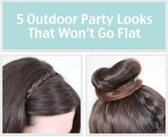 Summer hair...Check out these 5 Outdoor Party Hair Looks That Won't Go Flat