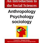 A brief introductory set of notes for the Social Sciences. Basic information on Anthropology, Psychology, and Sociology is presented for students in PowerPoint format but the pages could be given as handouts or made into transparencies. Perfect for high school students just beginning to learn about the Social Sciences! ($)