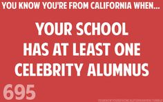 You know you're from California when. Your high school has at least one celebrity alumnus. SO TRUE