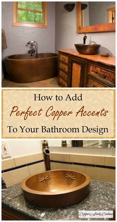 How to add perfect copper accents to your bathroom design: copper sinks, bath tubs, vanities, lighting, etc.