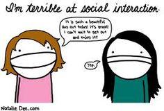 Me too! Terrible at social interaction buddies!
