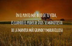 En el punto más bajo de tu vida, es cuando el poder de Dios se manifiesta de la manera más grande y maravillosa.