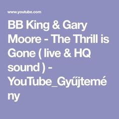 BB King & Gary Moore - The Thrill is Gone ( live & HQ sound ) - YouTube_Gyűjtemény