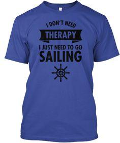 I Don't Need Therapy Need To Go Sailing Deep Royal T-Shirt
