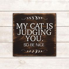 Funny Cat Sign Cat Wood Sign My Cat is Judging You So Be