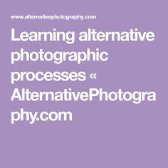 Learning alternative photographic processes « AlternativePhotography.com