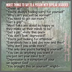 Tired of hearing....  Worst things to say to someone with bipolar disorder.