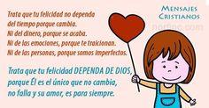Trata que tu felicidad dependa de Dios, porque Él es el único que no cambia, no…