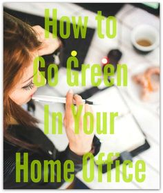 How to Go Green In Your Home Office