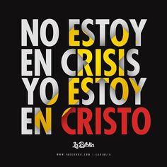 No estoy en crisis, yo estoy en CRISTO. Filipenses 4:13 Todo lo puedo en Cristo que me fortalece.
