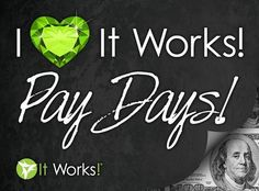 It Works Pay Day! To become an ItWorks distributor visit my website http://jessicaleemiller.myitworks.com/