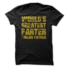 Worlds Greatest Farter I Mean Father Funny T Shirts, Hoodie. Shopping Online Now ==► https://www.sunfrog.com/Holidays/Worlds-Greatest-Farter-I-Mean-Father-Funny-T-Shirt.html?41382