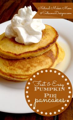 fast and easy pumpkin pie pancakes from natural maker mom pin #fast #breakfast