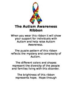 We use this description in our school to help promote Autism Awareness during the month of April. All the teachers post this in their classrooms and we designate a specific day to wear ribbons in support of Autism Awareness.