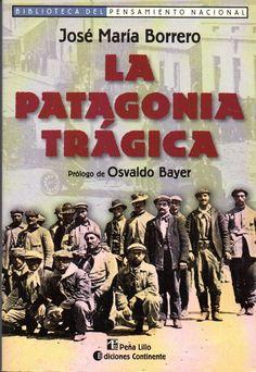 La Patagonia Trágica. José María Borrero